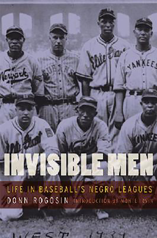 Invisible Men: Life in Baseball's Negro Leagues, by Donn Rogosin