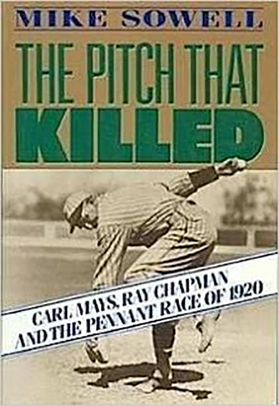 The Pitch That Killed: Carl Mays, Ray Chapman and the Pennant Race of 1920, by Mike Sowell