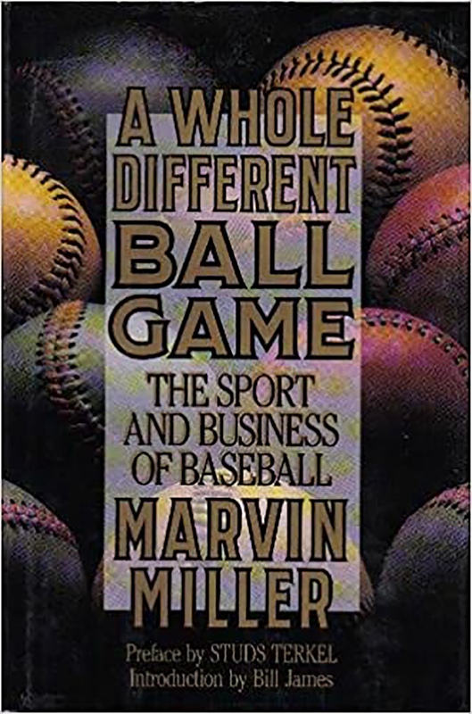 A Whole Different Ball Game: The Sport and Business of Baseball, by Marvin Miller