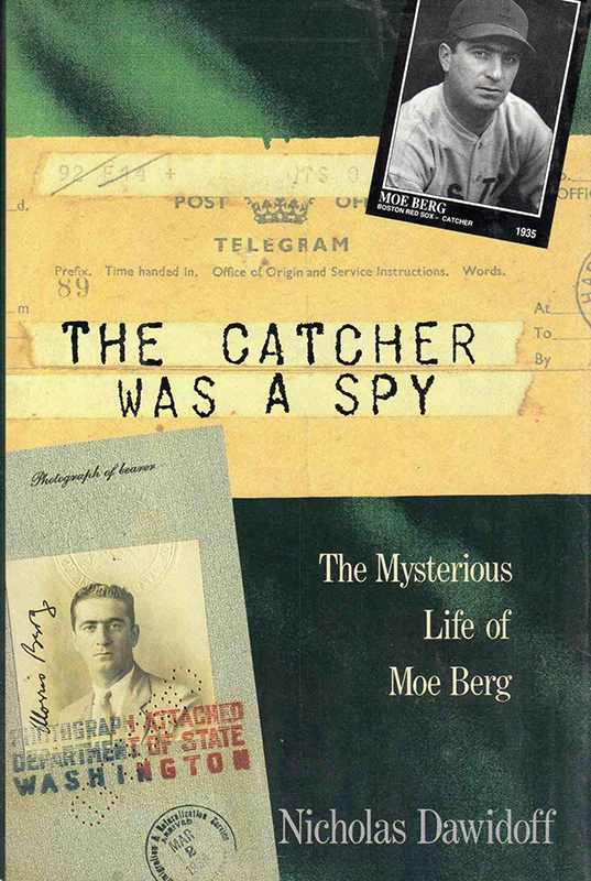 The Catcher Was a Spy: The Mysterious Life of Moe Berg, by Nicholas Dawidoff