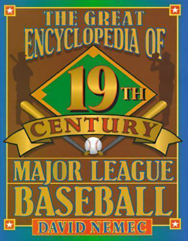 The Great Encyclopedia of 19th Century Major League Baseball, by David Nemec
