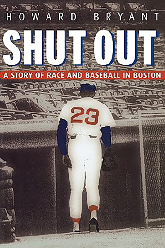Shut Out: A Story of Race and Baseball in Boston, by Howard Bryant