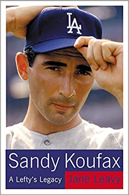 Sandy Koufax: A Lefty's Legacy, by Jane Leavy