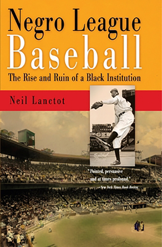 Negro League Baseball: The Rise and Ruin of a Black Institution, by Neil Lanctot