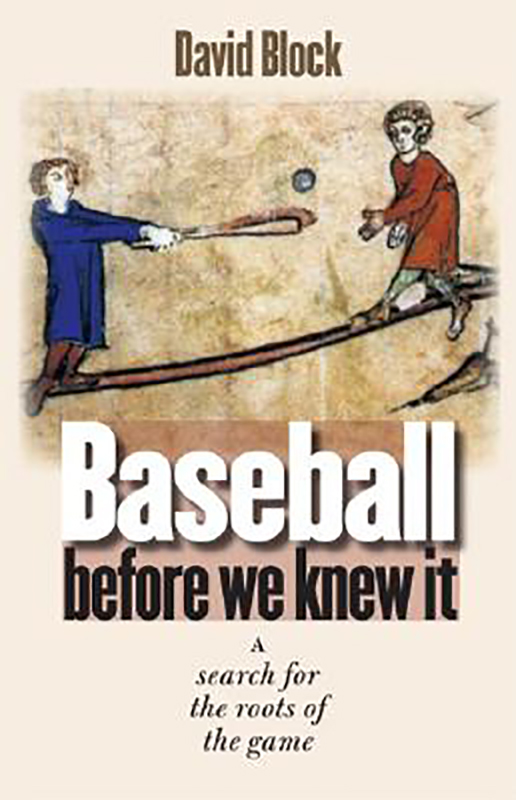 Baseball Before We Knew It: A Search for the Roots of the Game, by David Block