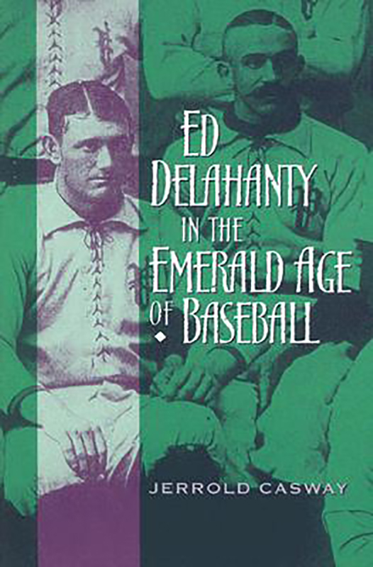 Ed Delahanty in the Emerald Age of Baseball, by Jerrold Casway
