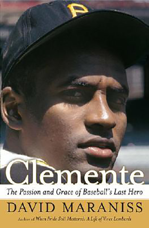 Clemente: The Passion and Grace of Baseball's Last Hero, by David Maraniss