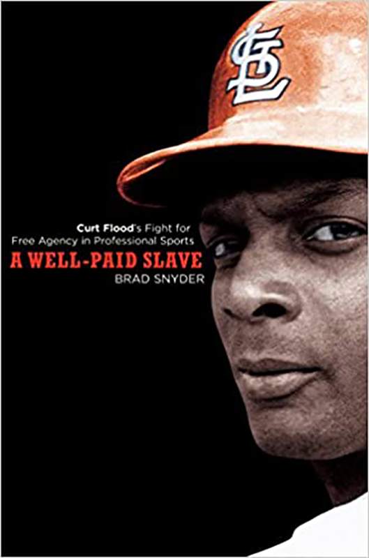 A Well-Paid Slave: Curt Flood's Fight for Free Agency in Professional Sports, by Brad Snyder
