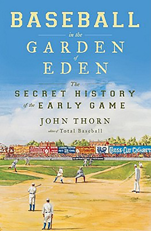 Baseball in the Garden of Eden: The Secret History of the Early Game, by John Thorn