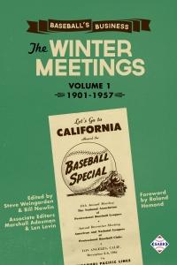 Baseball's Business: The Winter Meetings: 1901-1957, Volume 1