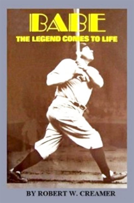 Babe: The Legend Comes to Life, by Robert W. Creamer