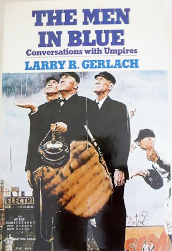 The Men in Blue: Conversations with Umpires, by Larry R. Gerlach