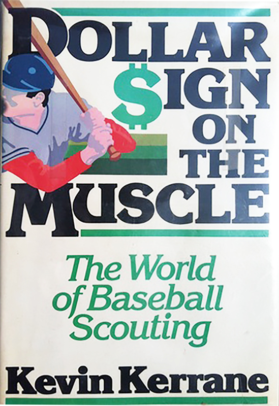 Dollar Sign on the Muscle: The World of Baseball Scouting, by Kevin Kerrane