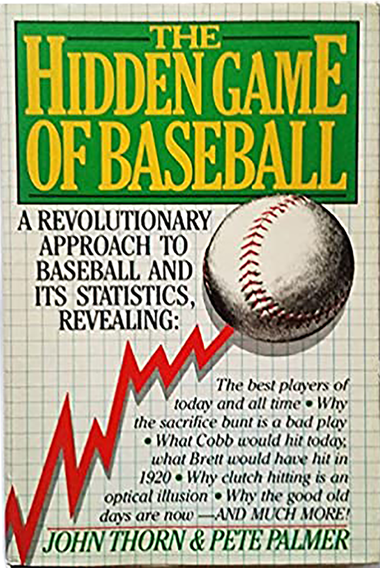 The Hidden Game of Baseball: A Revolutionary Approach to Baseball and Its Statistics, by John Thorn and Pete Palmer