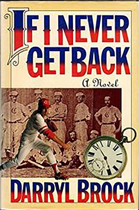If I Never Get Back: A Novel, by Darryl Brock