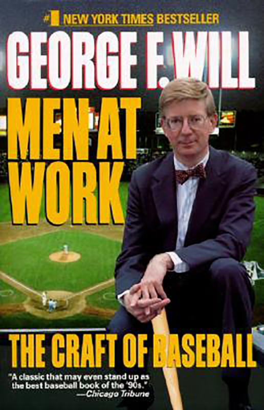 Men at Work: The Craft of Baseball, by George Will