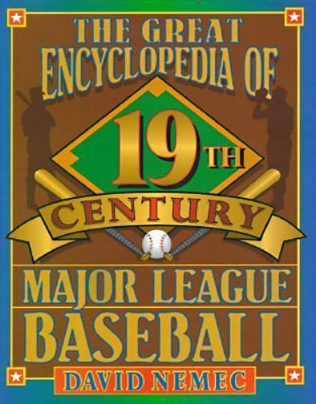 The Great Encyclopedia of 19th Century Major League Baseball, by David Nemec