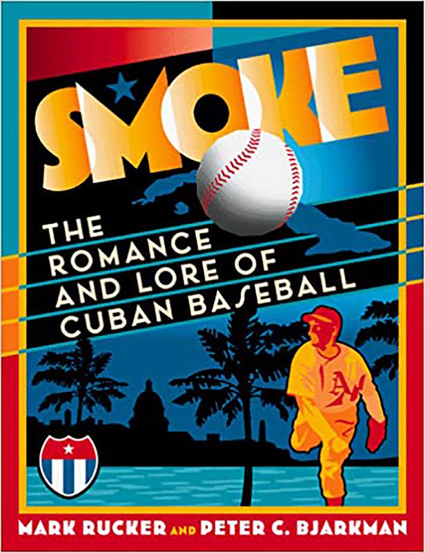Smoke: The Romance and Lore of Cuban Baseball, by Mark Rucker and Peter C. Bjarkman