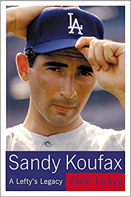 Sandy Koufax: A Lefty's Legacy, by Jane Leavy