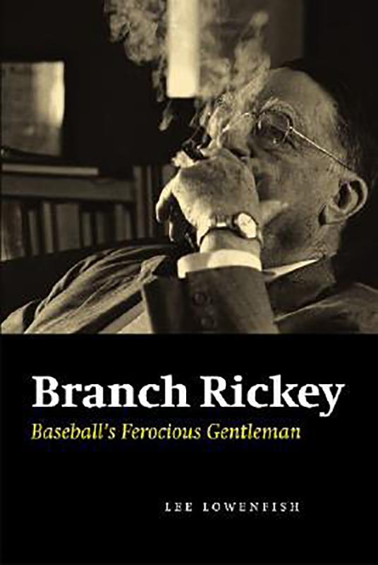 Branch Rickey: Baseball's Ferocious Gentleman, by Lee Lowenfish