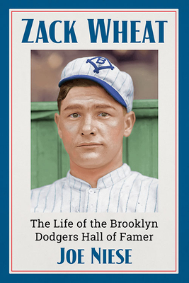 "Joe Niese, ""Zack Wheat: The Life of the Brooklyn Dodgers Hall of Famer"""