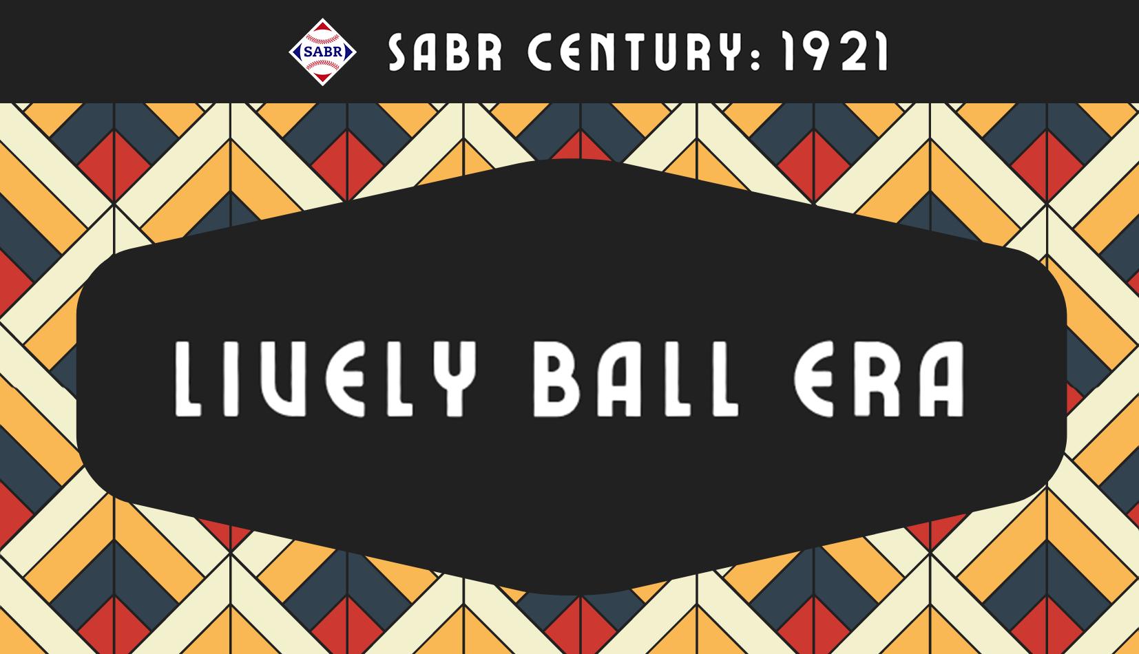 SABR Century 1921: Lively Ball Era