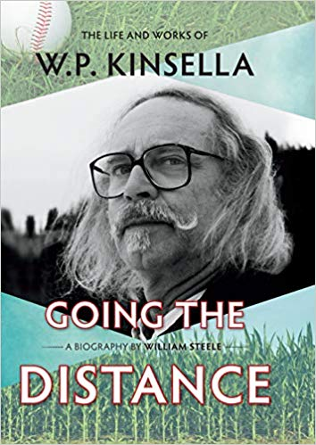 """""""Going the Distance: The Life and Works of W.P. Kinsella,"""" by Willie Steele"""